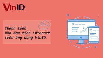 """Mách bạn cách thanh toán tiền internet """"nhanh như chớp"""" khi có ứng dụng VinID"""