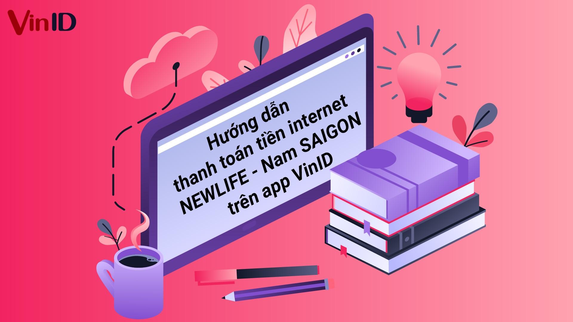 Hướng dẫn thanh toán tiền internet NEWLIFE - Nam SAIGON trên app VinID